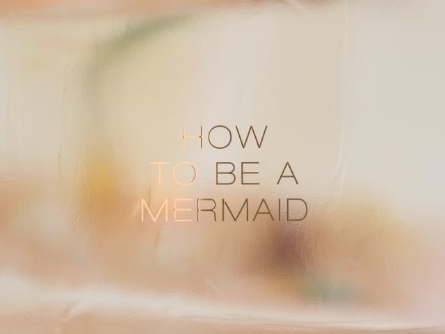 How to be a Mermaid - Six N.Five